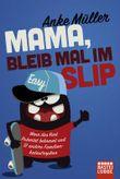 Mama, bleib mal im Slip