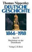 Deutsche Geschichte 1866-1918 / Deutsche Geschichte 1866-1918 Bd. 2: Machtstaat vor der Demokratie