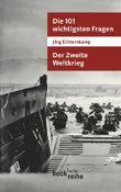 Die 101 wichtigsten Fragen - Der Zweite Weltkrieg