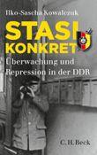 Stasi konkret: Überwachung und Repression in der DDR (Beck'sche Reihe)