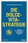 Die Dolce-Vita-Strategie: Wie Sie die neue Arbeitswelt mit Souveränität und Leichtigkeit meistern. Mit E-Book inside