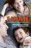 Familie. Eine Gebrauchsanweisung - Was Eltern und Kinder zusammenhält