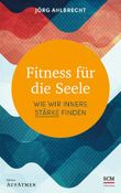 Fitness für die Seele: Wie wir innere Stärke finden (Edition Aufatmen)