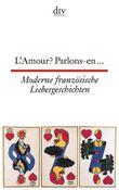 L'Amour? Parlons-en ... Moderne französische Liebesgeschichten