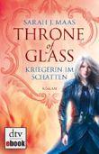 Throne of Glass - Kriegerin im Schatten: Roman