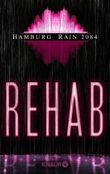 Rehab: Hamburg Rain 2084 (KNAUR eRIGINALS)