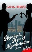 Highheels, Herz & Handschellen: Roman (feelings emotional eBooks)