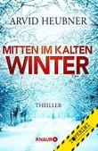 Mitten im kalten Winter: Thriller