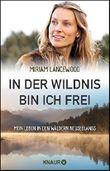 In der Wildnis bin ich frei: Mein Leben in den Wäldern Neuseelands