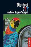 Die drei ???, und der Super-Papagei (drei Fragezeichen)