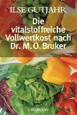 Die vitalstoffreiche Vollwertkost nach Dr. M.O. Bruker