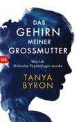 Das Gehirn meiner Großmutter: Wahre Geschichten aus dem Alltag einer klinischen Psychologin