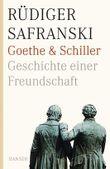 Goethe und Schiller. Geschichte einer Freundschaft