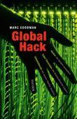 Global Hack - Hacker, die Banken ausspähen. Cyber-Terroristen, die Atomkraftwerke kapern. Geheimdienste, die unsere Handys knacken.