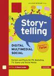 Storytelling: Digital - Multimedial - Social: Formen und Praxis für PR, Marketing, TV, Game und Social Media