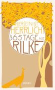 »Hiersein ist herrlich.« 365 Tage mit Rilke