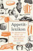 Appetitlexikon - Ein alphabetisches Hand- und Nachschlagebuch über Speisen und Getränke. Zugleich Ergänzung eines jeden Kochbuchs.