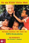 Für die Kinder dieser Welt: Hermann Gmeiner: Der Vater der SOS-Kinderdörfer - Die Biografie