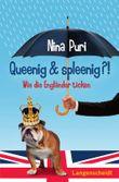 Queenig & spleenig - Wie die Engländer ticken
