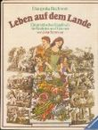 Das grosse Buch vom Leben auf dem Lande. Ein praktisches Handbuch für Realisten und Träumer