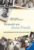 Versteckt wie Anne Frank: Überlebensgeschichten jüdischer Kinder