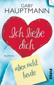 Ich liebe dich, aber heute nicht: Roman