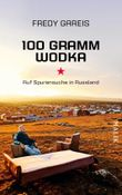 100 Gramm Wodka: Auf Spurensuche in Russland (German Edition)