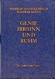 Genie, Irrsinn und Ruhm / Die Lehre vom Genie