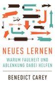 Neues Lernen - Warum Faulheit und Ablenkung dabei helfen