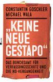 """""""Keine neue Gestapo"""": Das Bundesamt für Verfassungsschutz und die NS-Vergangenheit"""