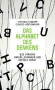 Das Alphabet des Denkens - Wie Sprache unsere Gedanken und Gefühle prägt