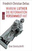 Warum Luther die Reformation versemmelt hat