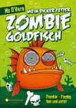 Mein dicker fetter Zombie-Goldfisch: Frankie - Fischig, fies und untot