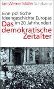Das demokratische Zeitalter: Eine politische Ideengeschichte Europas im 20. Jahrhundert