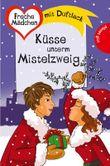 Freche Mädchen - freche Bücher!: Küsse unterm Mistelzweig