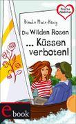 Die Wilden Rosen ... Küssen verboten! (Freche Mädchen - freche Bücher!)
