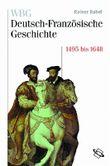 WBG Deutsch-Französische Geschichte / Deutschland und Frankreich im Zeichen der habsburgischen Universalmonarchie 1500 bis 1648