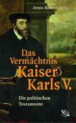 Das Vermächtnis Kaiser Karls V.  Die politischen Testamente