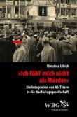 """""""Ich fühl mich nicht als Mörder!"""": Die Integration von NS-Tätern in die Nachkriegsgesellschaft (Veröffentlichungen der Forschungsstelle Ludwigsburg (FSL))"""
