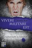 Vivere militare est - Leben heißt zu kämpfen