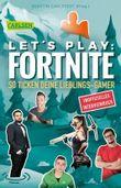 Let's Play: Fortnite - So ticken deine Lieblings-Gamer (Inoffizielles Interviewbuch)