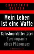 Mein Leben ist eine Waffe: Selbstmordattentäter - Psychogramm eines Phänomens