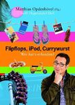 Flipflops, iPod, Currywurst