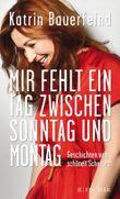 Fischer Paperback / Mir fehlt ein Tag zwischen Sonntag und Montag