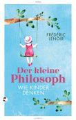 Der kleine Philosoph - Wie Kinder denken