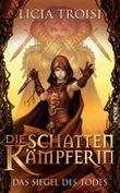 Die Schattenkämpferin - Das Siegel des Todes: Roman