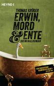Erwin, Mord & Ente: Kriminalroman