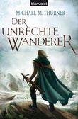 Der unrechte Wanderer: Roman