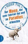 Der Mann, der vom Fahrrad fiel und im Paradies erwachte: Roman