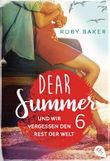 Dear Summer - Und wir vergessen den Rest der Welt (Dear Summer-Reihe 6)